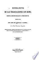 Historia critica de las negociaciones con Roma desde la muerte del rey d. Fernando VII.