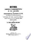 Historia critica y descriptiva de las cofradías de penitencia, sangre de luz, fundadas en la ciudad de Sevilla