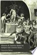 Historia de América desde los tiempos más remotos hasta nuestros días: (1844. 536, III p., [16] h. lám.)