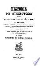 Historia de Antequera desde su fundacion hasta el año 1800