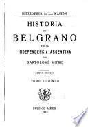 Historia de Belgrano y de la independencia argentina