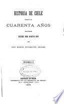 Historia de Chile durante los cuarenta años trascurridos desde 1831 hasta 1871