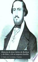 Historia de don Cárlos de Borbon y de Este, y de su augusta familia