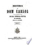 Historia de Don Carlos y de los principales sucesos de la guerra civil de España