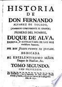 Historia de Don Fernando Álvarez de Toledo, (llamado comunmente el Grande), primero del nombre, Duque de Alva, escrita y extractada de los más verídicos autores