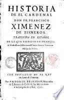 Historia de el cardenal Don Fr. Francisco Ximenez de Zisneros. Traducida en espaňol de la que escrivio en frances el ... señor Esprit Flechier obispo de Nimes