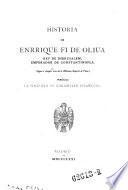 Historia de Enrrique fi de Oliva, rey de Jherusalem, emperador de Constantinopla. (Segun. el ejemplar unico de la Biblioteca Imp. de Viena.) (Publ. P. de Gayangos.)