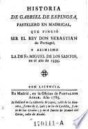 Historia de Gabriel de Espinosa, pastelero en Madrigal que fingio ser el rey Don Sebastian de Portugal (etc.)