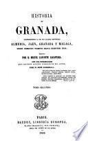 Historia de Granada, comprendiendo la de sus cuatro provincias Almeria, Jaen, Granada y Malaga, desde remotos tiempos hasta nuestros dias escrita por D. Miguel Lafuente Alcantara