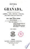 Historia de Granada, comprendiendo la de sus cuatro provincias Almería, Jaen, Granada y Málaga ...