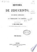 Historia de Jesucristo, sus hechos admirables, su predicación y su doctrina: (1-472, [6] p., [10] h. de lám.)