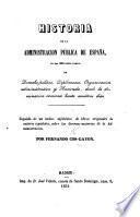 Historia de la administracion pública de España, en sus diferentes ramos de derecho político, diplomacia, organizacion administrativa y hacienda, desde la dominacion romana hasta nuestros dias