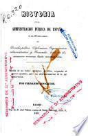 Historia de la administración pública de España en sus diferentes ramos de derecho político, diplomacia, organización administrativa y hacienda, desde la dominación romana hasta nuestros días