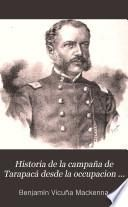 Historia de la campaña de Tarapacá desde la occupacion de Antofagasta hasta la proclamacion de la dictadura en el Perú