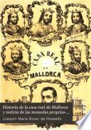 Historia de la casa real de Mallorca y noticia de las monedas proprias de esta isla