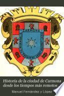 Historia de la ciudad de Carmona desde los tiempos más remotos hasta el reinado de Carlos I.