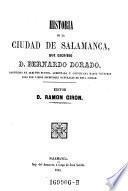 Historia de la ciudad de Salamanca ... aumentada correjida y continuada hasta nuestros dias por Manuel Barco Lopez y Ramon Giron