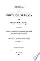 Historia de la Civilizacion en España ... Capitulo 1o del segundo tomo de la Historia de la Civilizacion en Inglaterra. Traducido de la primera edicion inglesa, por F. G. y T.