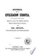 Historia de la civilizacion europea, o sea, Curso general de historia moderna desde la caida del imperio romano hasta la revolucion de Francia