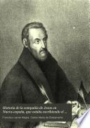 Historia de la Compañía de Jesus en Nueva-España, que estaba escribiendo el P. Francisco Javier Alegre al tiempo de su espulsion