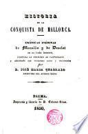 Historia de la Conquista de Mallorca, crónicas inéditas de --- y de Desclot, vertida la primera al castellano...por José Ma Quadrado
