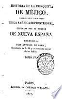 Historia de la conquista de Mejico, poblacion y progresos de la America septentrional, conocida por el nombre de Nueva Espana. Escribiala don Antonio De Solis ... Tomo 1. -5.!