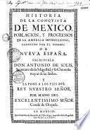 Historia de la conquista de Mexico, poblacion, y progressos de la America septentrional, conocida por el nombre de Nueva España. Escriviala don Antonio de Solis,...