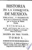 Historia de la conquista de Mexico, poblacion Y progressos de la America septentrional, conocida por el nombre de Nueva Espana