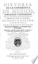Historia de la conquista de Mexico, poblacion y progressos de la America septentrional etc. Nueva edicion, enziquezida con estampas, y aumentada con la vida del autorque escrivio Don Juan de Goyenerhe