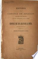 Historia de la corona de Aragon (la más antigua de que se tiene noticia) conocida generalmente con el nombre de Crónica de San Juan de la Peña, impresa ahora por primera vez y publicada por la excelentisima Diputacion provincial de Zaragoza