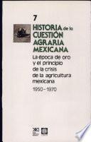 Historia de la cuestión agraria mexicana: La época de oro y el principio de la crisis de la agricultura mexicana, 1950-1970
