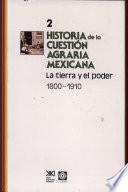 Historia de la cuestión agraria mexicana: La tierra y el poder, 1800-1910
