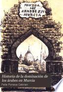Historia de la dominacion de los arabes en Murcia