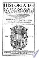 Historia de la fundacion, y anitguedades de San Juan de la Pena, y de los Reyes de Sobrarve, Aragon, y Nauarra, que dieron principio a su Real casa (etc.)