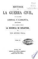 Historia de la Guerra Civil, y de los Partidos Liberal y Carlista: (1868. 640 p., [4] h. de lám.)