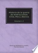 Historia de la guerra de Am?rica entre Chile, Per? y Bolivia