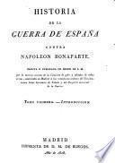Historia de la guerra de Espana contra Napoleon Bonaparte escrita y publicada de orden de S. M. por la 3. seccion de la Comision de gefes de todas armas (etc.)