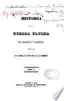 Historia de la guerra última en Aragón y Valencia: t. 2