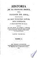 Historia de la insigne Orden del Toyson de Oro, dedicada al Rey Nuestro SeÆnor, xefe soberano, y gran maestre de ellà