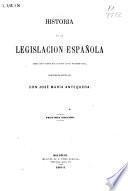 Historia de la legislación española desde los tiempos más remotos hasta nuestros días