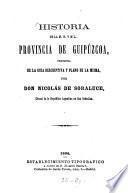 Historia de la m. n. y m. l. provincia de Guipúzcoa, precedida de la guia descriptiva y plano de la misma, por Nicolás de Soraluce