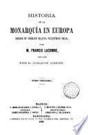 Historia de la monarquía en Europa desde su orígen hasta nuestros dias,...