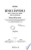 Historia de la musica espanola desde la venida de los Fenicios hasta el ano de 1850