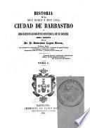 Historia de la muy noble y muy leal ciudad de Barbastro y descripción geográfico-histórica de su diócesi