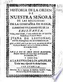 Historia de la Orden de Nuestra Señora de las Religiosas de la Compañia de Maria, llamadas vulgarmente de la Enseñanza, vida, virtudes y milagros de su ... fundadora ..., Juana de Lestonac ...