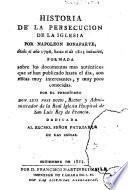 Historia de la persecucion de la Iglesia por Napoleon Bonaparte, desde el año 1796, hasta el de 1815 inclusive