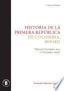 """Historia de la primera República de Colombia, 1819-1831. """"Decid Colombia sea, y Colombia será"""""""