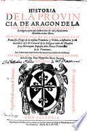Historia de la Provincia de Aragon de la Orden de Predicadores, desde su origen y principio hasta el año de mil y seyscientos ... Con indices, etc