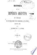 Historia de la Republica Argentina, su origen, su Revolucion y su Desarrollo Politico, hasta 1852