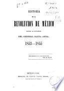 Historia de la revolución de México contra la dictadura del general Santa Anna 1853-1855